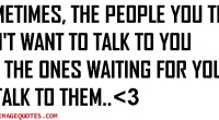 SOMETIMES, THE PEOPLE YOU THINK DON'T WANT TO TALK TO YOU ARE THE ONES WAITING FOR YOU TO TALK TO THEM..
