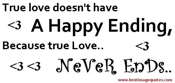 True love doesn\'t have a happy ending, because true love ...