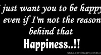 I just want you to be happy, even if I'm not the reason behind that happiness