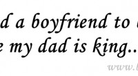 I don't need a boyfriend to be princess because my dad is king