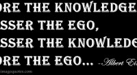 More the Knowledge Lesser the Ego, Lesser the Knowledge More the Ego
