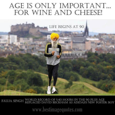 Age is only important for wine and cheeze, Fauja Singh
