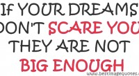 If your dreams don't scare you, they are not big enough