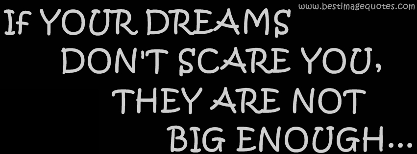 If your dreams don't scare you, they are not big enough (COVER QUOTE)