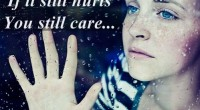 If it still hurts,you still care...