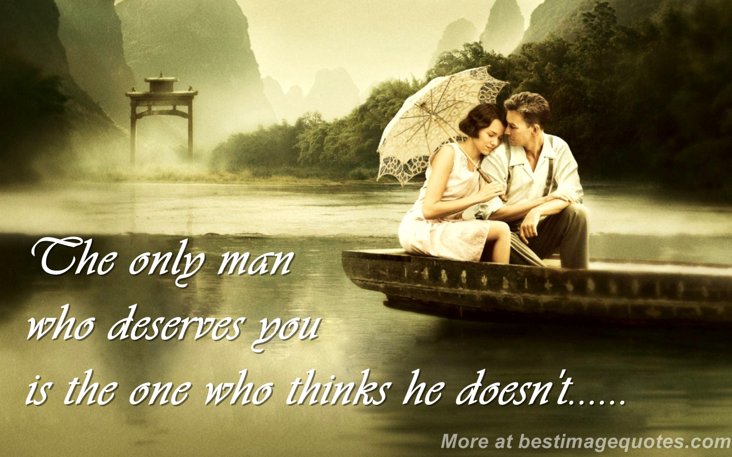 The only man who deserves you is the one who thinks he doesn t